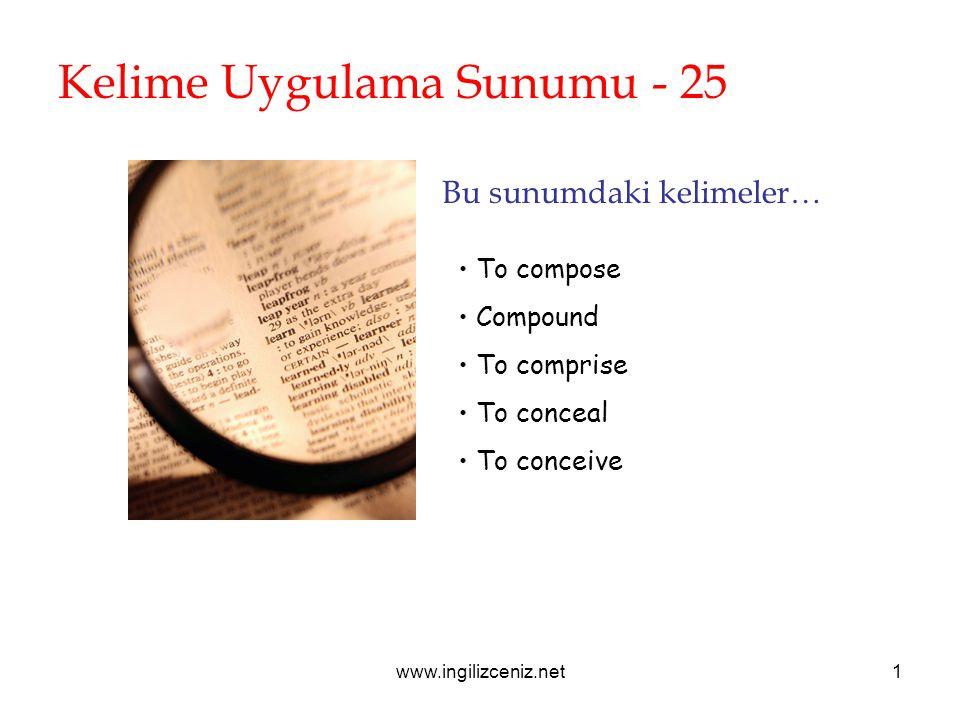 www.ingilizceniz.net1 Kelime Uygulama Sunumu - 25 Bu sunumdaki kelimeler… To compose Compound To comprise To conceal To conceive