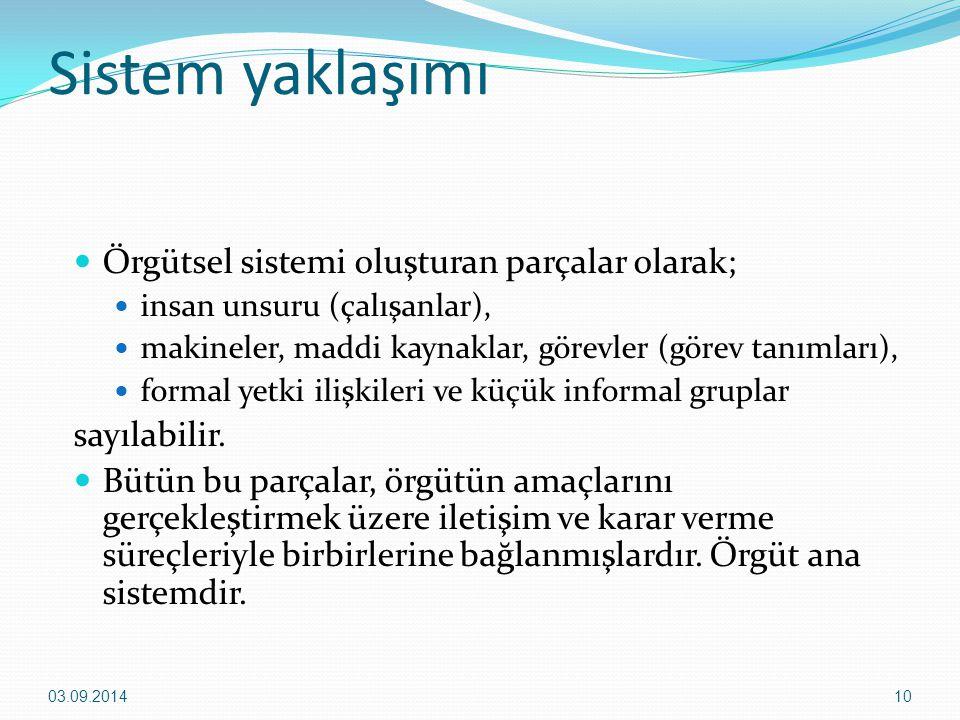 Sistem yaklaşımı Örgütsel sistemi oluşturan parçalar olarak; insan unsuru (çalışanlar), makineler, maddi kaynaklar, görevler (görev tanımları), formal