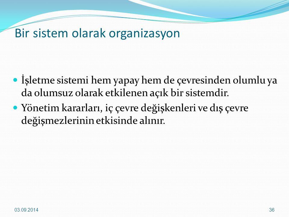 Bir sistem olarak organizasyon İşletme sistemi hem yapay hem de çevresinden olumlu ya da olumsuz olarak etkilenen açık bir sistemdir. Yönetim kararlar