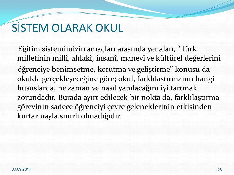 """SİSTEM OLARAK OKUL Eğitim sistemimizin amaçları arasında yer alan, """"Türk milletinin millî, ahlakî, insanî, manevî ve kültürel değerlerini öğrenciye be"""