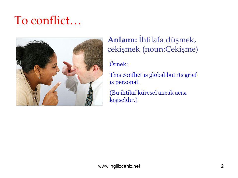 www.ingilizceniz.net2 To conflict… Anlamı: İhtilafa düşmek, çekişmek (noun:Çekişme) Örnek: This conflict is global but its grief is personal.