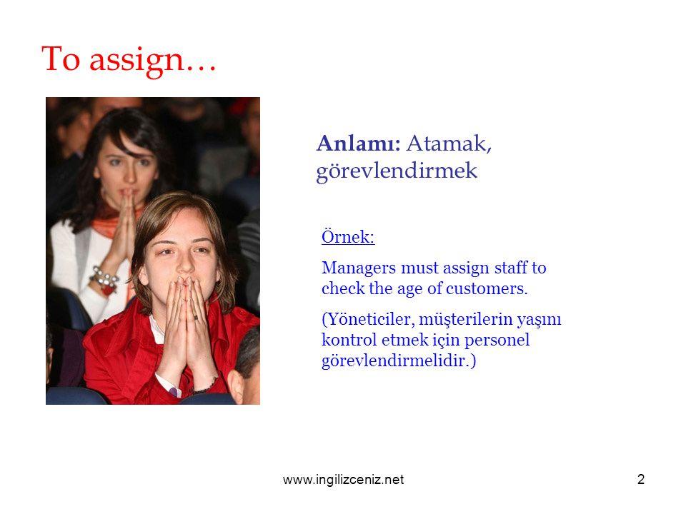 www.ingilizceniz.net2 To assign… Anlamı: Atamak, görevlendirmek Örnek: Managers must assign staff to check the age of customers. (Yöneticiler, müşteri