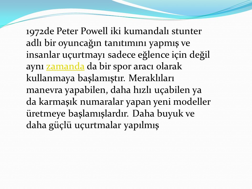 1972de Peter Powell iki kumandalı stunter adlı bir oyuncağın tanıtımını yapmış ve insanlar uçurtmayı sadece eğlence için değil aynı zamanda da bir spo
