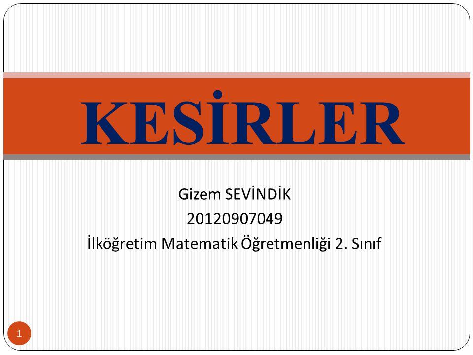 Gizem SEVİNDİK 20120907049 İlköğretim Matematik Öğretmenliği 2. Sınıf KESİRLER 1