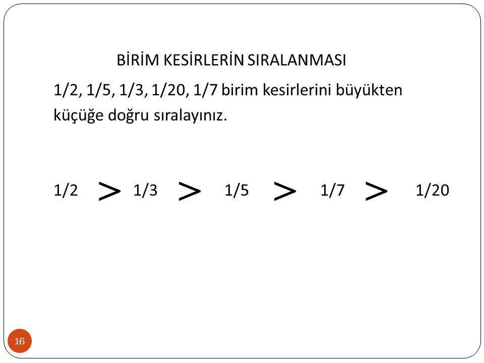 BİRİM KESİRLERİN SIRALANMASI 1/2, 1/5, 1/3, 1/20, 1/7 birim kesirlerini büyükten küçüğe doğru sıralayınız.