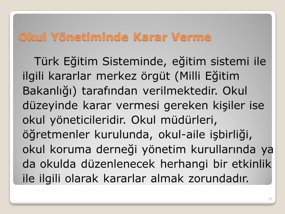 Okul Yönetiminde Karar Verme Türk Eğitim Sisteminde, eğitim sistemi ile ilgili kararlar merkez örgüt (Milli Eğitim Bakanlığı) tarafından verilmektedir
