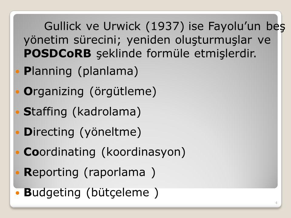 Gullick ve Urwick (1937) ise Fayolu'un beş yönetim sürecini; yeniden oluşturmuşlar ve POSDCoRB şeklinde formüle etmişlerdir. Planning (planlama) Organ