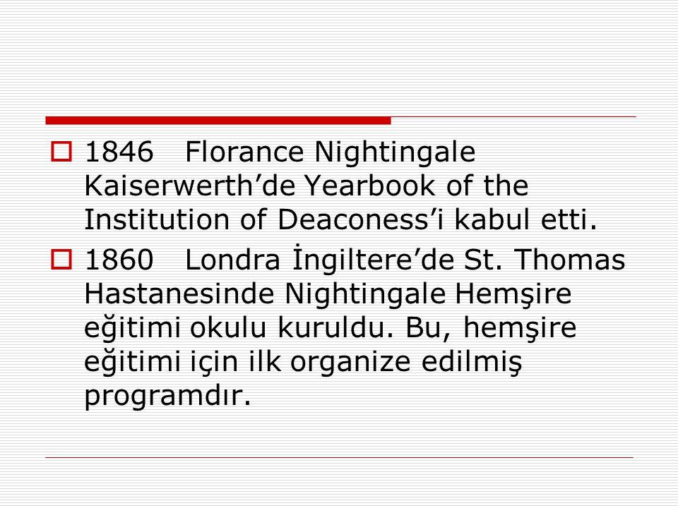  1846Florance Nightingale Kaiserwerth'de Yearbook of the Institution of Deaconess'i kabul etti.  1860Londra İngiltere'de St. Thomas Hastanesinde Nig