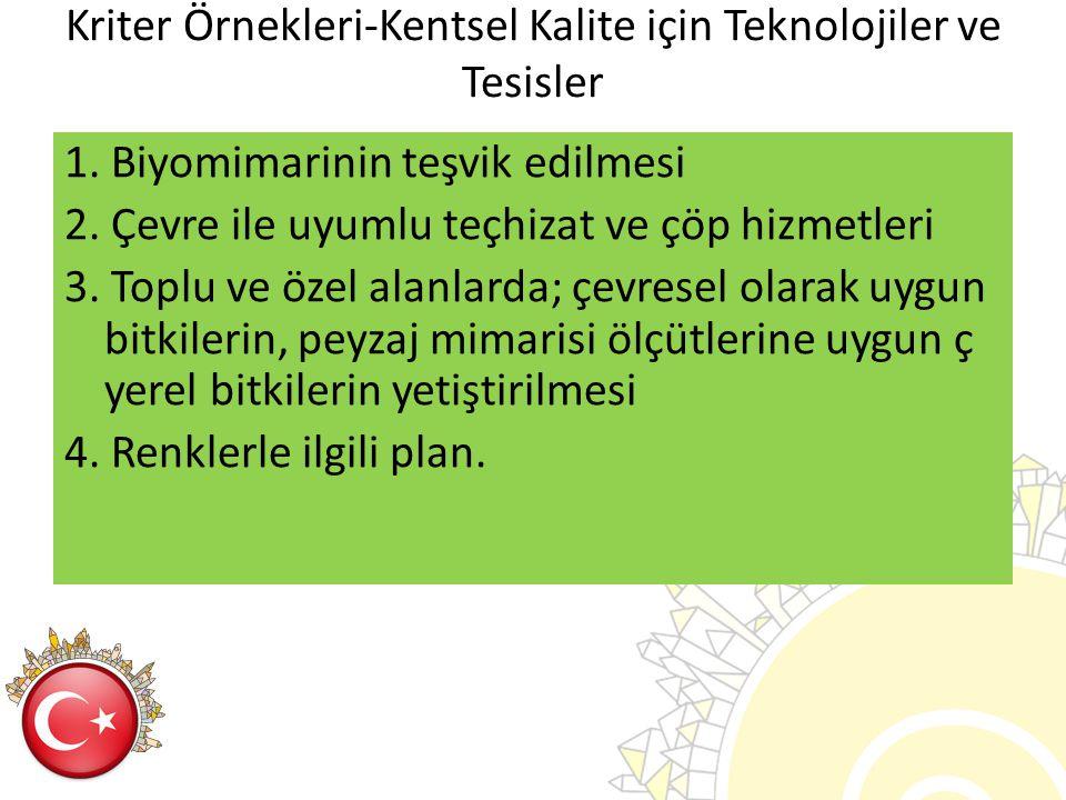 Kriter Örnekleri-Kentsel Kalite için Teknolojiler ve Tesisler 1. Biyomimarinin teşvik edilmesi 2. Çevre ile uyumlu teçhizat ve çöp hizmetleri 3. Toplu