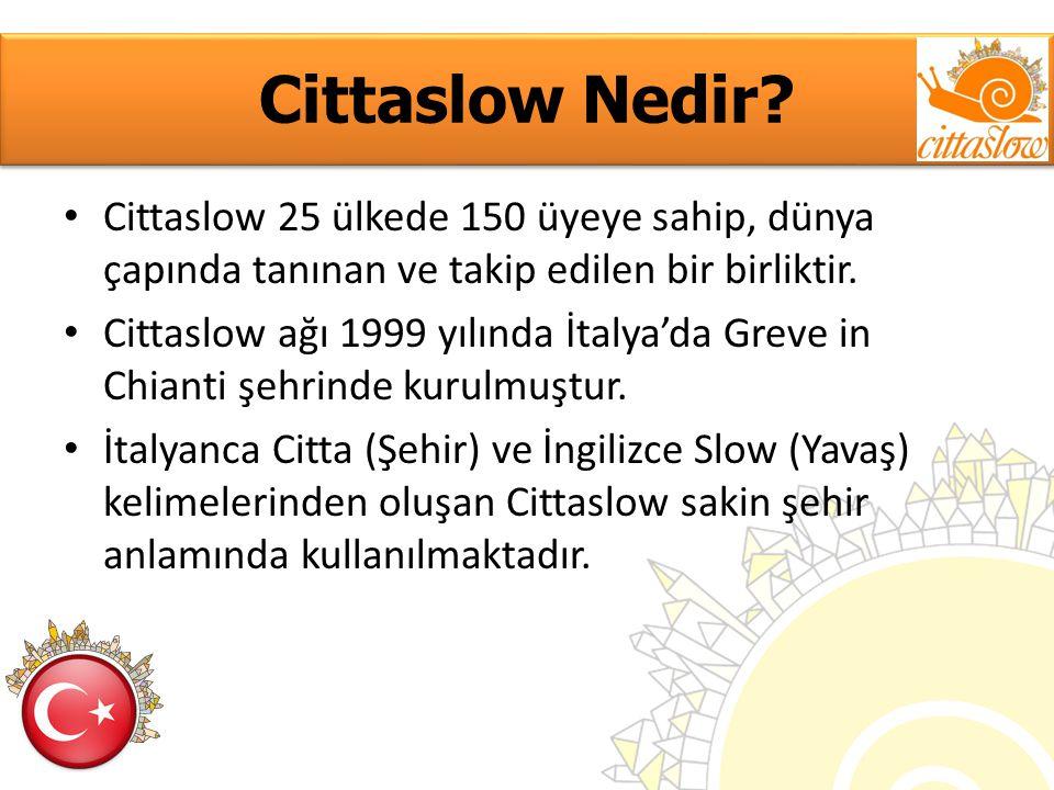 Cittaslow Nedir? Cittaslow 25 ülkede 150 üyeye sahip, dünya çapında tanınan ve takip edilen bir birliktir. Cittaslow ağı 1999 yılında İtalya'da Greve