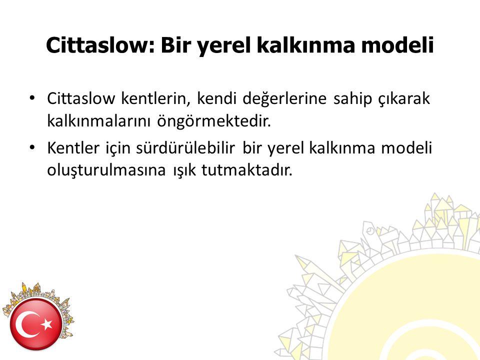 Cittaslow: Bir yerel kalkınma modeli Cittaslow kentlerin, kendi değerlerine sahip çıkarak kalkınmalarını öngörmektedir. Kentler için sürdürülebilir bi