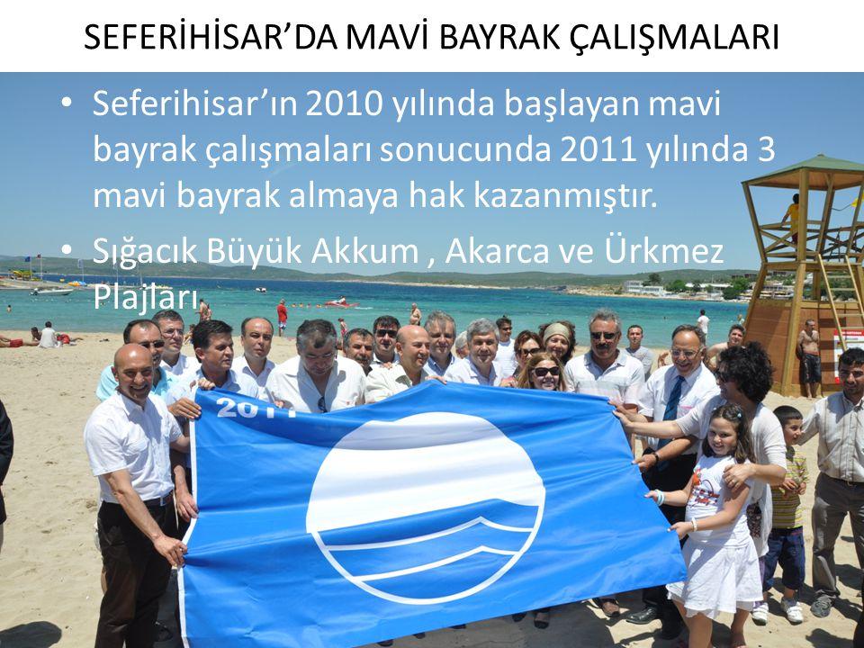SEFERİHİSAR'DA MAVİ BAYRAK ÇALIŞMALARI Seferihisar'ın 2010 yılında başlayan mavi bayrak çalışmaları sonucunda 2011 yılında 3 mavi bayrak almaya hak ka