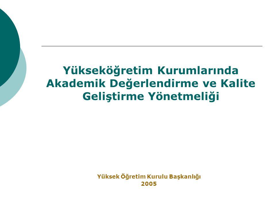 Yükseköğretim Kurumlarında Akademik Değerlendirme ve Kalite Geliştirme Yönetmeliği Yüksek Öğretim Kurulu Başkanlığı 2005