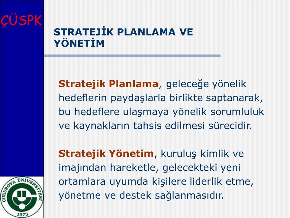 ÇÜSPK Stratejik Planlama, geleceğe yönelik hedeflerin paydaşlarla birlikte saptanarak, bu hedeflere ulaşmaya yönelik sorumluluk ve kaynakların tahsis