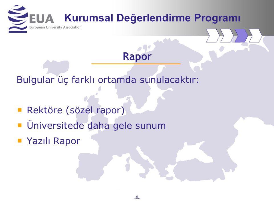 …8… Rapor Bulgular üç farklı ortamda sunulacaktır: Rektöre (sözel rapor) Üniversitede daha gele sunum Yazılı Rapor Kurumsal Değerlendirme Programı