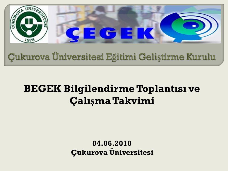 BEGEK Bilgilendirme Toplantısı ve Çalı ş ma Takvimi 04.06.2010 Çukurova Üniversitesi