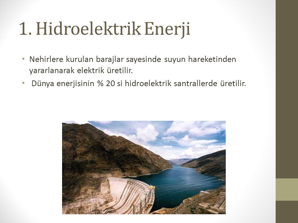 1. Hidroelektrik Enerji Nehirlere kurulan barajlar sayesinde suyun hareketinden yararlanarak elektrik üretilir. Dünya enerjisinin % 20 si hidroelektri