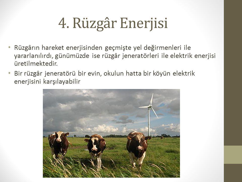 4. Rüzgâr Enerjisi Rüzgârın hareket enerjisinden geçmişte yel değirmenleri ile yararlanılırdı, günümüzde ise rüzgâr jeneratörleri ile elektrik enerjis
