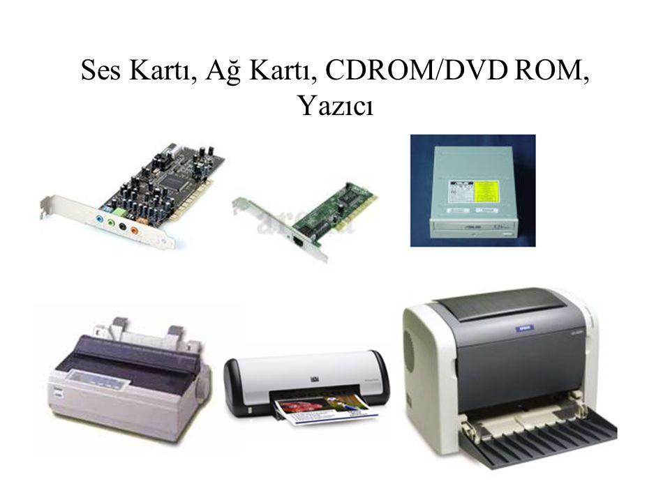 Ses Kartı, Ağ Kartı, CDROM/DVD ROM, Yazıcı