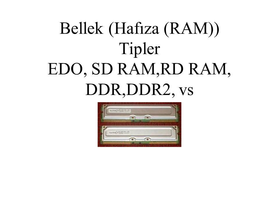 Bellek (Hafıza (RAM)) Tipler EDO, SD RAM,RD RAM, DDR,DDR2, vs