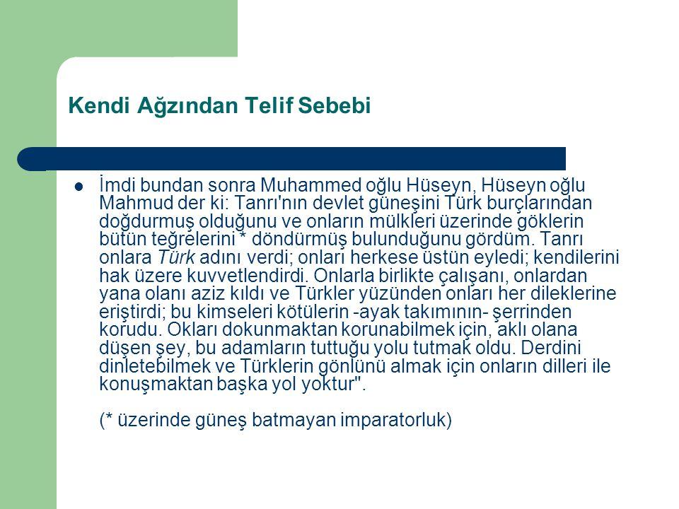 Kendi Ağzından Telif Sebebi İmdi bundan sonra Muhammed oğlu Hüseyn, Hüseyn oğlu Mahmud der ki: Tanrı'nın devlet güneşini Türk burçlarından doğdurmuş o