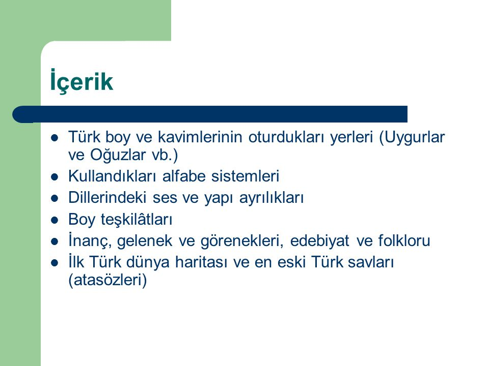 İçerik Türk boy ve kavimlerinin oturdukları yerleri (Uygurlar ve Oğuzlar vb.) Kullandıkları alfabe sistemleri Dillerindeki ses ve yapı ayrılıkları Boy