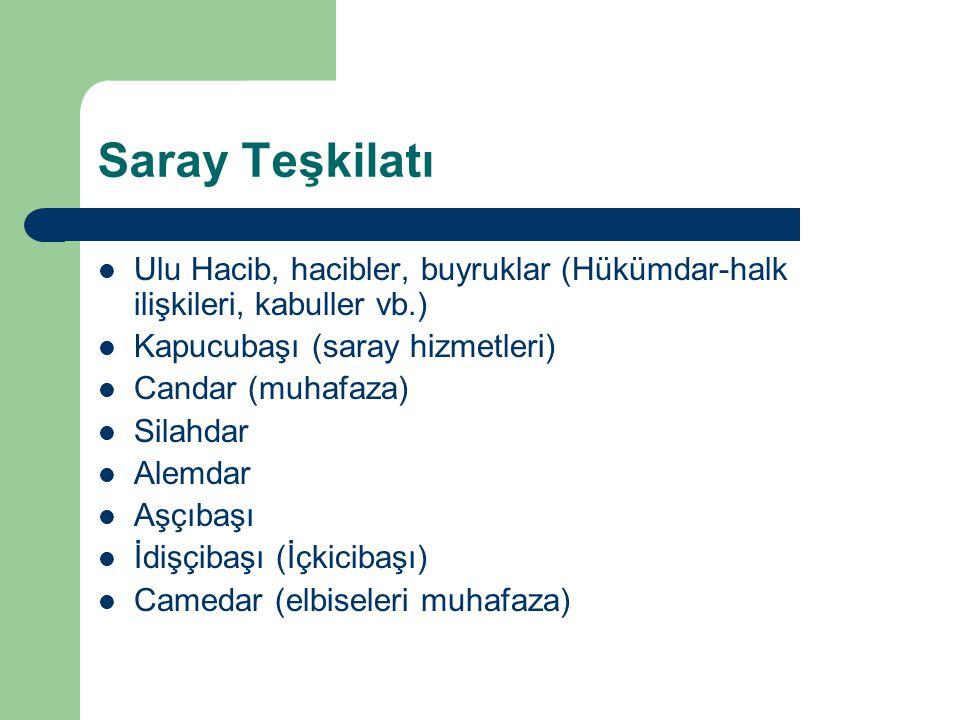 Saray Teşkilatı Ulu Hacib, hacibler, buyruklar (Hükümdar-halk ilişkileri, kabuller vb.) Kapucubaşı (saray hizmetleri) Candar (muhafaza) Silahdar Alemd