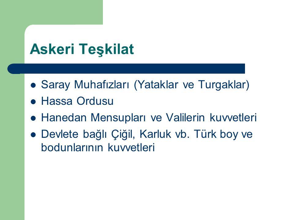 Askeri Teşkilat Saray Muhafızları (Yataklar ve Turgaklar) Hassa Ordusu Hanedan Mensupları ve Valilerin kuvvetleri Devlete bağlı Çiğil, Karluk vb. Türk