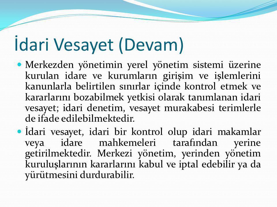 İdari Vesayet (Devam) Merkezden yönetimin yerel yönetim sistemi üzerine kurulan idare ve kurumların girişim ve işlemlerini kanunlarla belirtilen sınır
