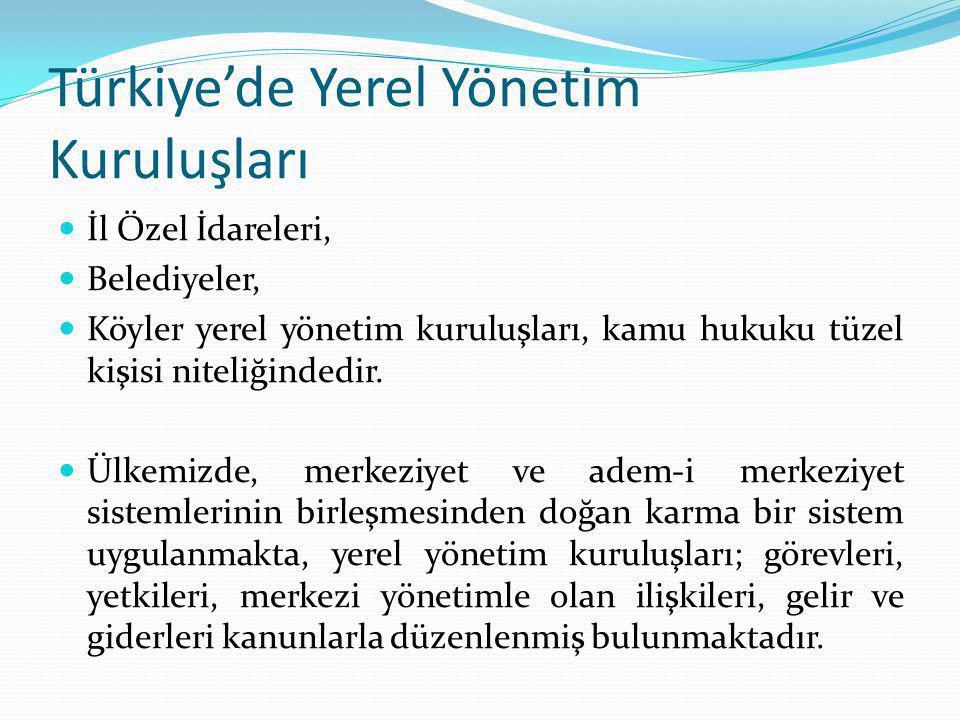 Türkiye'de Yerel Yönetim Kuruluşları İl Özel İdareleri, Belediyeler, Köyler yerel yönetim kuruluşları, kamu hukuku tüzel kişisi niteliğindedir. Ülkemi