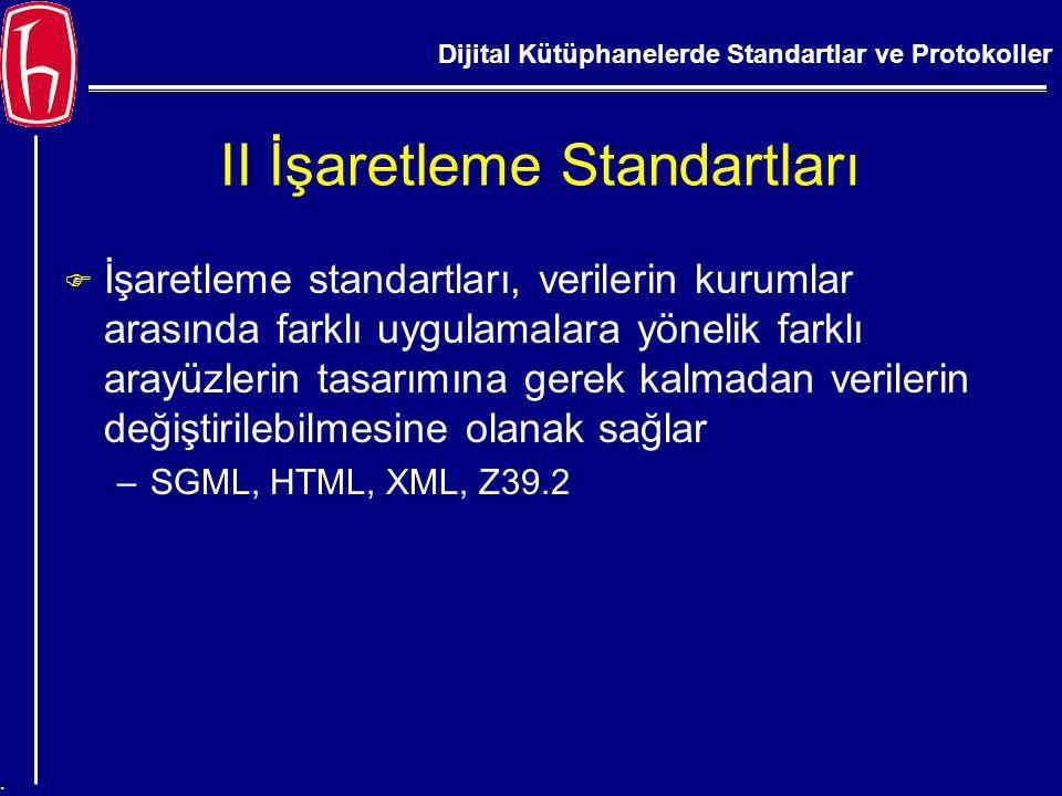 Dijital Kütüphanelerde Standartlar ve Protokoller. II İşaretleme Standartları F İşaretleme standartları, verilerin kurumlar arasında farklı uygulamala