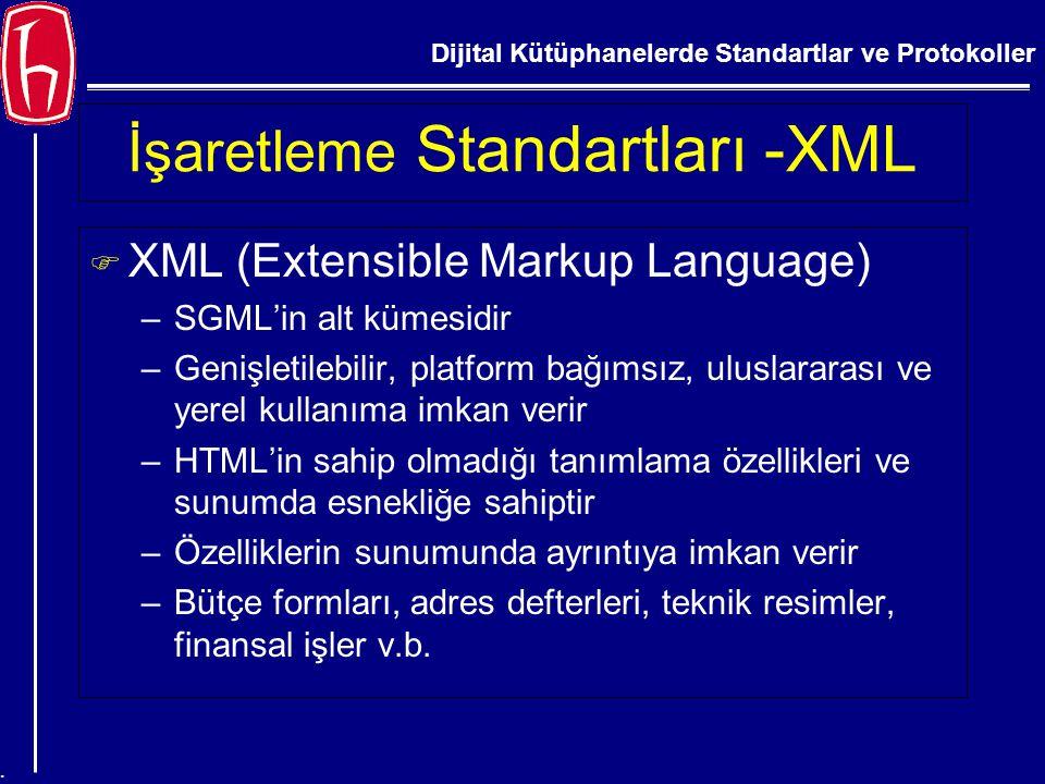 Dijital Kütüphanelerde Standartlar ve Protokoller. İşaretleme Standartları -XML F XML (Extensible Markup Language) –SGML'in alt kümesidir –Genişletile