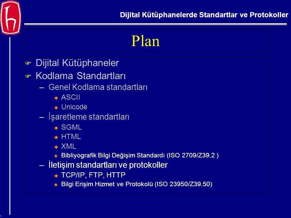 Dijital Kütüphanelerde Standartlar ve Protokoller....İşaretleme Standartları-SGML F SGML (Standard Generalized Markup Language) –işaretleme dilidir –elektronik dokümanların (web sayfalarının) bölümlerinin bilgisayar tarafından metin olarak algılanabilmesi için kodlanmasını sağlar –Dokümanların farklı platformlarda değişimi için dokümanın yapısını tanımlayan kurallar oluşturur –Web'de yayın yapan herkes için kendi dilini oluşturmasına gerek kalmadan, dünyaca geçerli standart bir dil kullanmalarına imkan verir – tag adı verilen etiketler ile dokümanın tanımlanmasını ve elektronik olarak oluşturulmasını sağlar u etiketler, elementlerin arasında kodlanmasıdır –DTD (Document Type Definition) kullanır