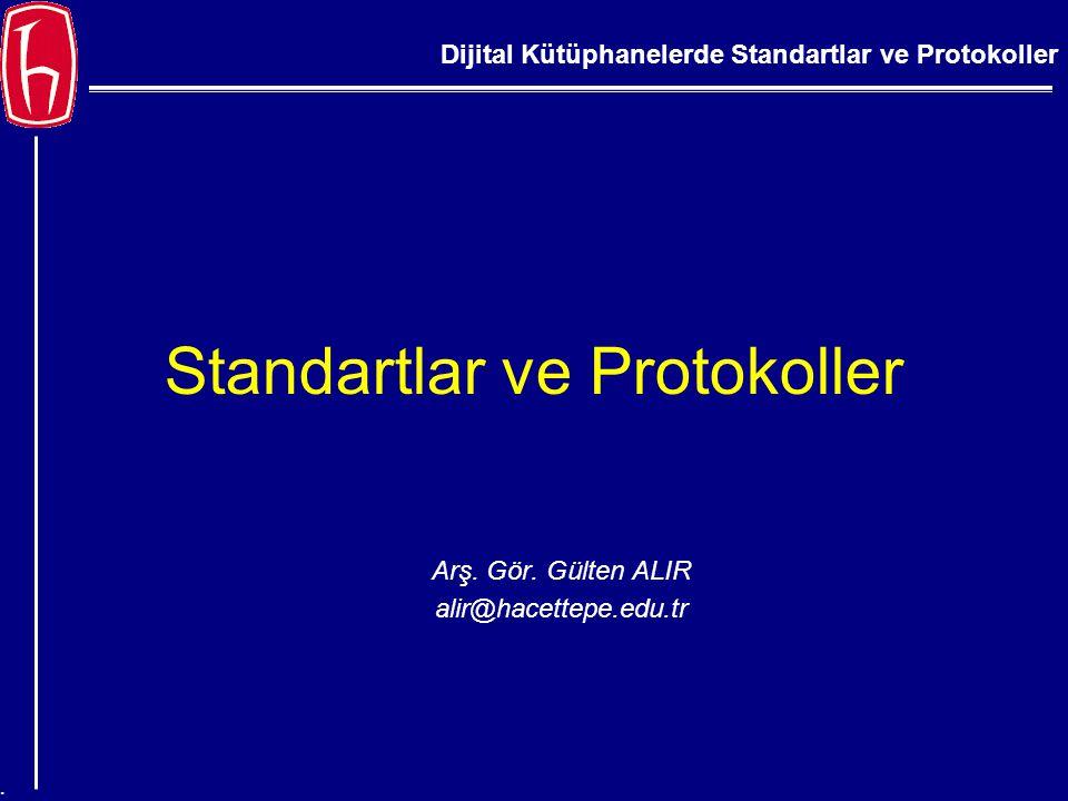 Dijital Kütüphanelerde Standartlar ve Protokoller. Standartlar ve Protokoller Arş. Gör. Gülten ALIR alir@hacettepe.edu.tr