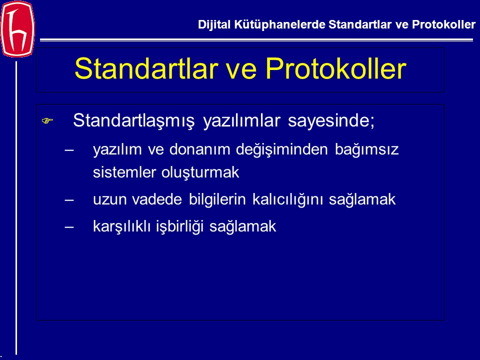 Dijital Kütüphanelerde Standartlar ve Protokoller. Standartlar ve Protokoller F Standartlaşmış yazılımlar sayesinde; –yazılım ve donanım değişiminden