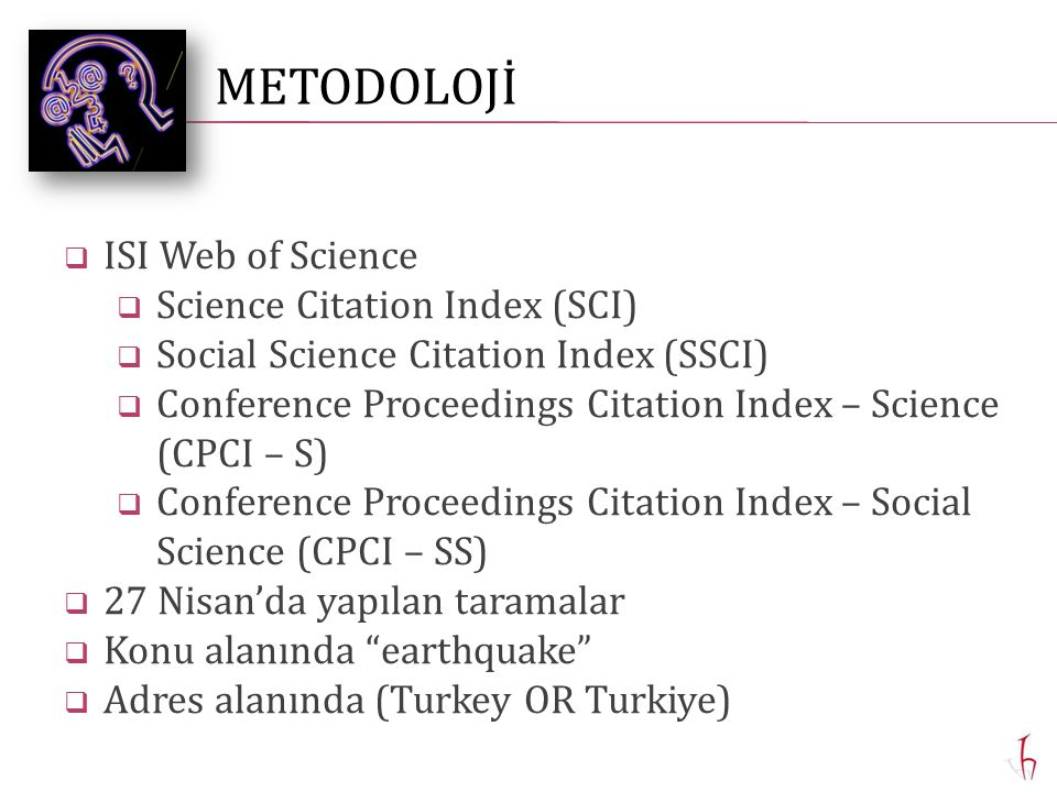  ISI Web of Science  Science Citation Index (SCI)  Social Science Citation Index (SSCI)  Conference Proceedings Citation Index – Science (CPCI – S)  Conference Proceedings Citation Index – Social Science (CPCI – SS)  27 Nisan'da yapılan taramalar  Konu alanında earthquake  Adres alanında (Turkey OR Turkiye) METODOLOJİ