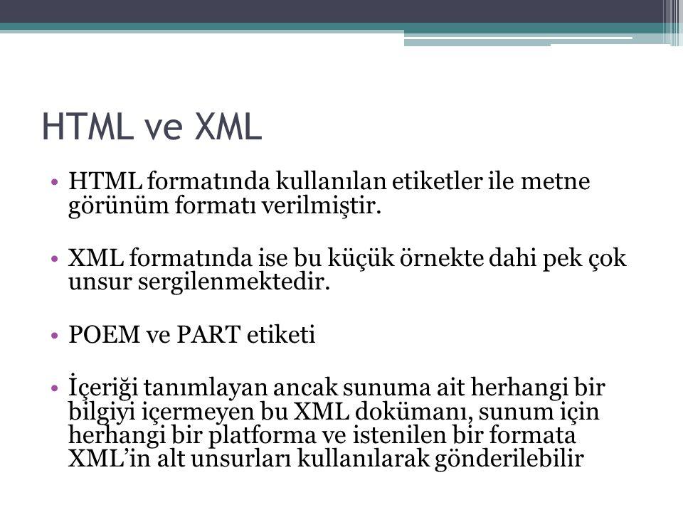HTML ve XML HTML formatında kullanılan etiketler ile metne görünüm formatı verilmiştir.