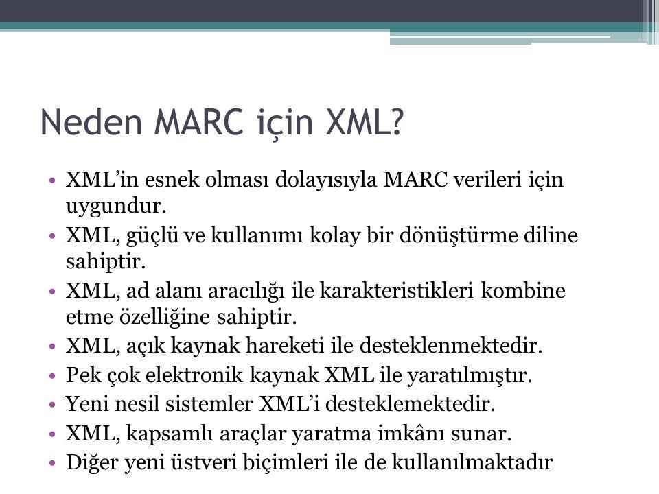 Neden MARC için XML.XML'in esnek olması dolayısıyla MARC verileri için uygundur.