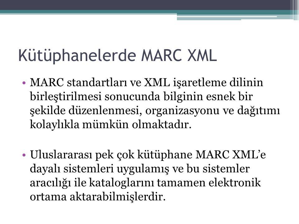 Kütüphanelerde MARC XML MARC standartları ve XML işaretleme dilinin birleştirilmesi sonucunda bilginin esnek bir şekilde düzenlenmesi, organizasyonu ve dağıtımı kolaylıkla mümkün olmaktadır.