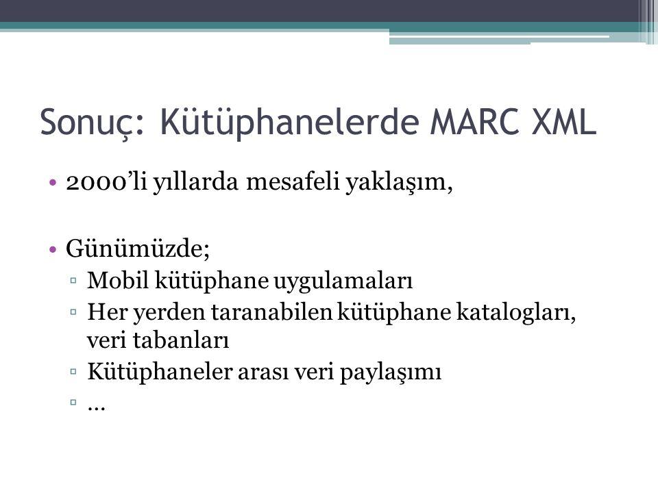 Sonuç: Kütüphanelerde MARC XML 2000'li yıllarda mesafeli yaklaşım, Günümüzde; ▫Mobil kütüphane uygulamaları ▫Her yerden taranabilen kütüphane katalogları, veri tabanları ▫Kütüphaneler arası veri paylaşımı ▫…