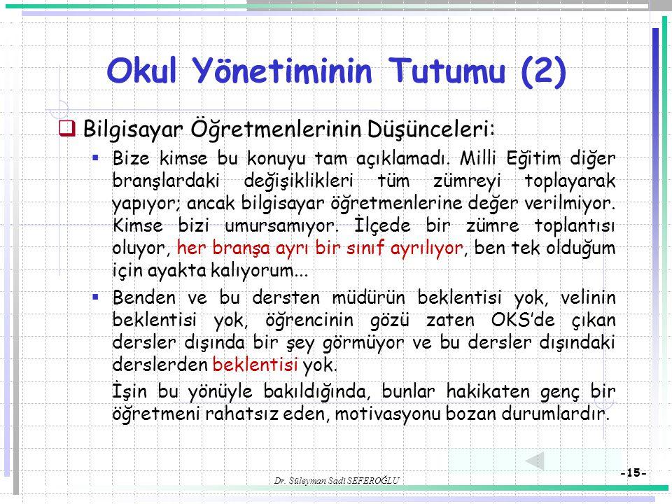 Dr. Süleyman Sadi SEFEROĞLU -15- Okul Yönetiminin Tutumu (2)  Bilgisayar Öğretmenlerinin Düşünceleri:  Bize kimse bu konuyu tam açıklamadı. Milli Eğ