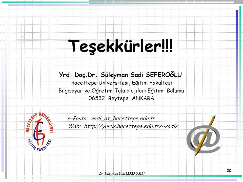 Dr. Süleyman Sadi SEFEROĞLU -20- Teşekkürler!!! Yrd. Doç.Dr. Süleyman Sadi SEFEROĞLU Hacettepe Üniversitesi, Eğitim Fakültesi Bilgisayar ve Öğretim Te