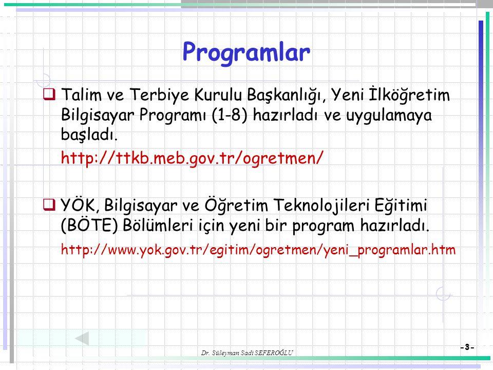 Dr. Süleyman Sadi SEFEROĞLU -3- Programlar  Talim ve Terbiye Kurulu Başkanlığı, Yeni İlköğretim Bilgisayar Programı (1-8) hazırladı ve uygulamaya baş