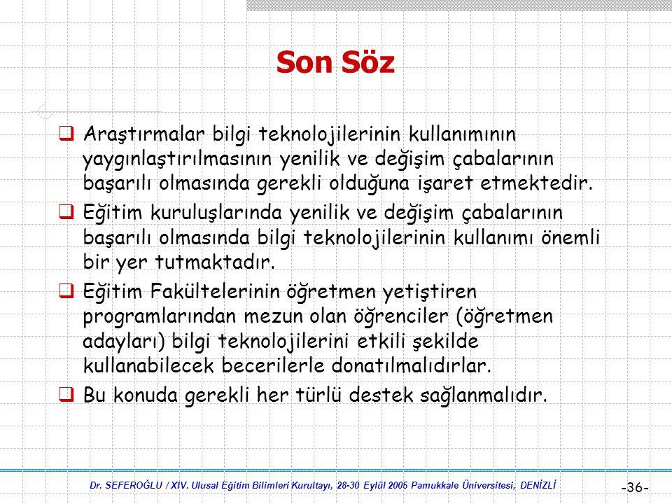 Dr. SEFEROĞLU / XIV. Ulusal Eğitim Bilimleri Kurultayı, 28-30 Eylül 2005 Pamukkale Üniversitesi, DENİZLİ -35- Sonuçlar  Bulgulara göre –öz-yeterlik a