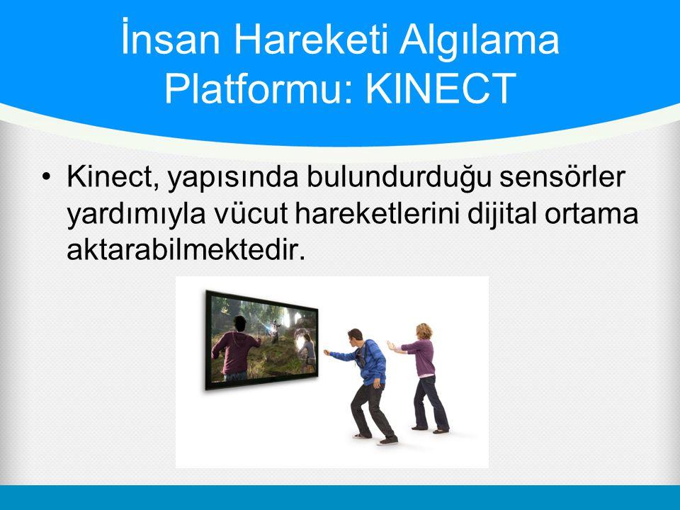 İnsan Hareketi Algılama Platformu: KINECT Kinect, yapısında bulundurduğu sensörler yardımıyla vücut hareketlerini dijital ortama aktarabilmektedir.