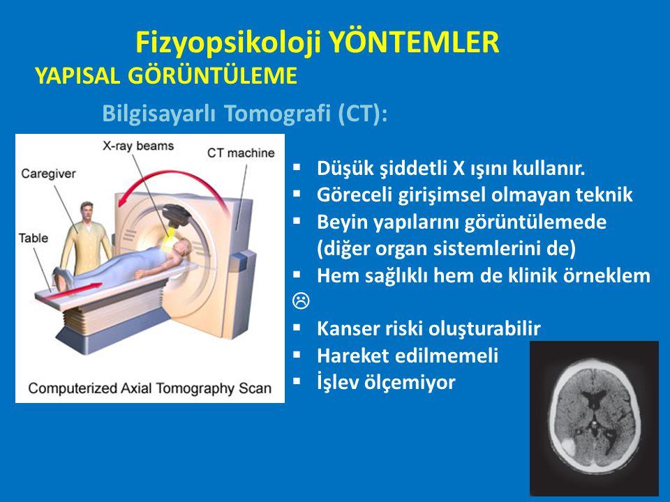 YAPISAL GÖRÜNTÜLEME Bilgisayarlı Tomografi (CT):  Düşük şiddetli X ışını kullanır.  Göreceli girişimsel olmayan teknik  Beyin yapılarını görüntülem