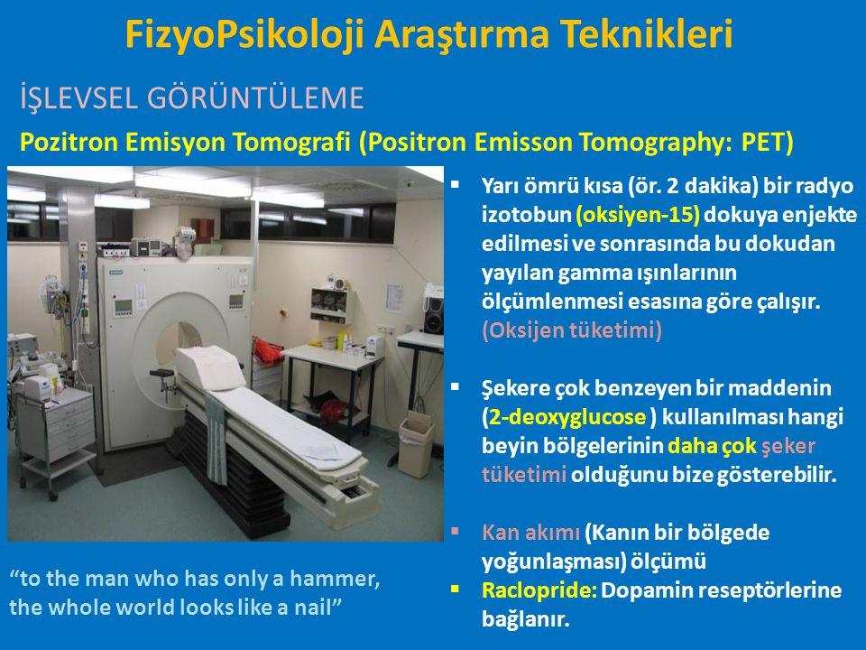 İŞLEVSEL GÖRÜNTÜLEME Pozitron Emisyon Tomografi (Positron Emisson Tomography: PET)  Yarı ömrü kısa (ör. 2 dakika) bir radyo izotobun (oksiyen-15) dok