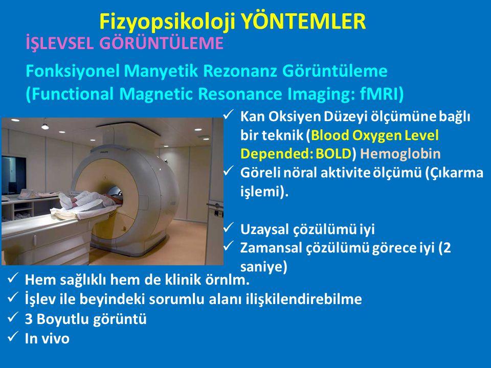 İŞLEVSEL GÖRÜNTÜLEME Fonksiyonel Manyetik Rezonanz Görüntüleme (Functional Magnetic Resonance Imaging: fMRI) Kan Oksiyen Düzeyi ölçümüne bağlı bir tek