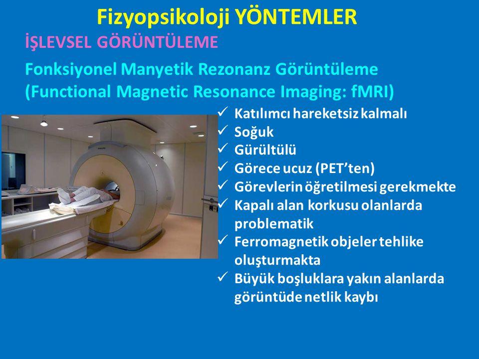 İŞLEVSEL GÖRÜNTÜLEME Fonksiyonel Manyetik Rezonanz Görüntüleme (Functional Magnetic Resonance Imaging: fMRI) Katılımcı hareketsiz kalmalı Soğuk Gürült