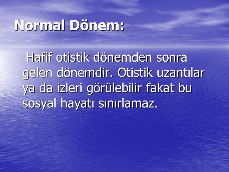 Normal Dönem: Hafif otistik dönemden sonra gelen dönemdir. Otistik uzantılar ya da izleri görülebilir fakat bu sosyal hayatı sınırlamaz. Hafif otistik